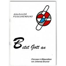 Betet Gott an, Band 1, Chorusse in Bläsersätzen von J. Brunner